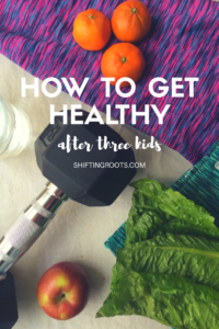 Get healthy after kids! Advice from a mom who's been there.